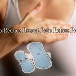 How to Reduce Breast Pain Before Periods?